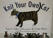 Knit Your Own Cat : Easy-to-Follow Patterns for 16 Frisky Felines Book