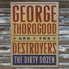 "GEORGE THOROGOOD & THE DESTROYERS ""THE DIRTY DOZEN"" CD"