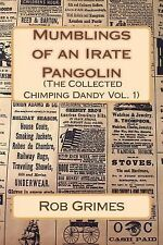 Mumblings of an Irate Pangolin (the Collected Chimping Dandy) by Rob Grimes.