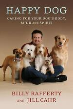 Happy Dog : Caring for Your Dog's Body, Mind and Spirit by Jill Cahr and Billy R
