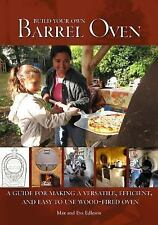 Build Your Own Barrel Oven: A Guide for Making a Versatile, Efficient, and Easy