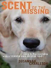 Scent of the Missing: Love and Partnership with a Search-and-Rescue Dog (Thorndi