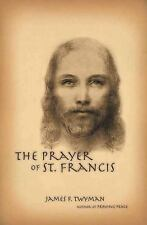 The Prayer of St. Francis by James F. Twyman (2002, Paperback)