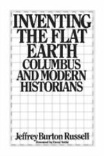 Inventing the Flat Earth : Columbus and Modern Historians by Jeffrey B....