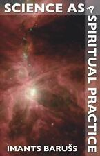 Science As a Spiritual Practice by Imants Baruss (2007, Paperback)
