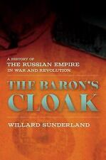The Baron's Cloak : A History of the Russian Empire in War and Revolution by...