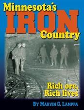 Minnesota's Iron Country: Rich Ore, Rich Lives ~ Lamppa, Marvin G. PB