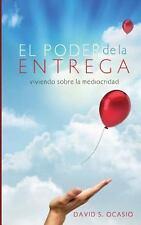 El Poder de la Entrega : Viviendo Sobre la Mediocridad by David Ocasio (2013,...