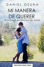 Mi Manera de Querer : 40 Poemas: 40 Espacios Del Amor by Daniel Osuna (2015,...