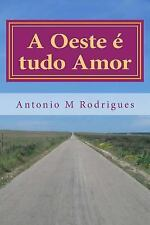 A Oeste é Tudo Amor : Love Is Vratias by Antonio Rodrigues (2014, Paperback)