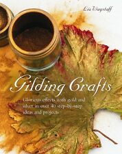 Gilding Crafts: Glorious Effects with Gold and Silver in Over 40 Step-by-step I.