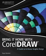 Bring It Home with CorelDRAW : A Guide to In-House Graphic Design by Roger...