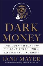 Dark Money : The Hidden History of the Billionaires Behind the Rise of the...