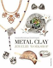 Metal Clay Jewelry Workshop : Handcrafted Designs and Techniques by Sian...
