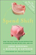 Spend Shift: How the Post-Crisis Values Revolution Is Changing the Way We Buy, S