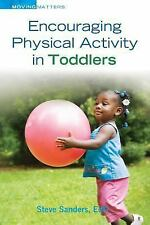 Encouraging Physical Activity in Toddlers by Steve Sanders (2015, Hardcover)