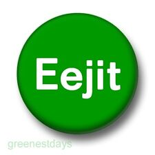 Eejit 1 Inch / 25mm Pin Button Badge Irish Ireland Eire Emerald Isle Humour Fun