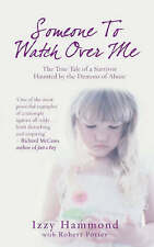 Someone to Watch Over Me: The True Tale of a Survivor Haunted by the Demons...