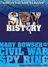 Spy on History: Mary Bowser and the Civil War Spy Ring by Enigma Alberti