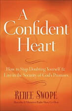 A Confident Heart: How to Stop Doubting Yourself and Find Security in Christ...