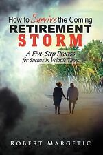 How to Survive the Coming Retirement Storm : A Five-Step Process for Success...