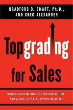 Topgrading for Sales: World-Class Methods to Interview, Hire, and Coach Top Sale