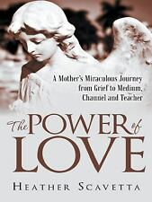 The Power of Love: A Mother's Miraculous Journey from Grief to Medium, Channel,