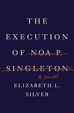 The Execution of Noa P. Singleton by Elizabeth L. Silver (2013, Hardcover)