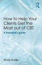How to Help Your Clients Get the Most Out of CBT : A Therapist's Guide by...
