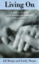Living on: A Guide to Remaining in the Memory of Those You Love by Emily...