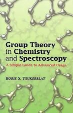 Group Theory in Chemistry and Spectroscopy : A Simple Guide to Advanced Usage...