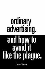 Ordinary Advertising : And How to Avoid It Like the Plague by Mark Silveira 2003