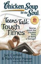 Chicken Soup for the Soul: Teens Talk Tough Times: Stories about the Hardest Par