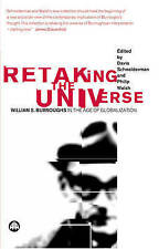 Retaking the Universe: William S. Burroughs in the Age of Globalization,,New Boo