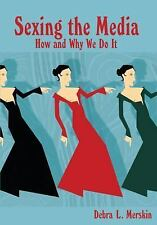NEW - Sexing the Media: How and Why We Do It by Merskin, Debra L.