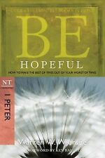 Be Hopeful (1 Peter) : How to Make the Best of Times Out of Your Worst of...