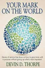 Your Mark on the World : Stories of Service That Show Us How to Give More with a