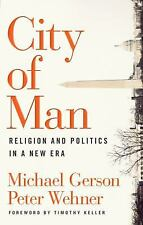 City of Man : Religion and Politics in a New Era by Peter Wehner and Michael...