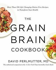 The Grain Brain Cookbook : More Than 150 Life-Changing Gluten-Free Recipes to...