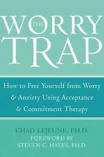 The Worry Trap : How to Free Yourself from Worry and Anxiety Using Acceptance...