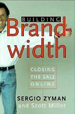Building Brandwidth : Closing the Sale Online by Sergio Zyman and Scott miller ~