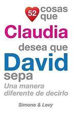 52 Cosas Ser.: 52 Cosas Que Claudia Desea Que David Sepa : Una Manera...