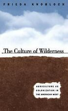 The Culture of Wilderness: Agriculture As Colonization in the American West (St