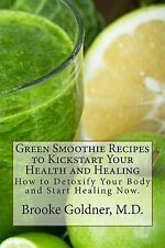 Green Smoothie Recipes to Kickstart Your Health and Healing: How to Detoxify...