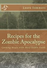 Recipes for the Zombie Apocalypse : Cooking Meals with Shelf Stable Foods by...