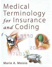 MEDICAL TERMINOLOGY FOR INSURANCE AND CODING - MARIE A. MOISIO (PAPERBACK)