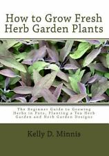 How to Grow Fresh Herb Garden Plants : The Beginner Guide to Growing Herbs in...