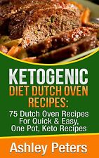 Ketogenic Diet Dutch Oven Cookbook: Dutch Oven Recipes For Quick & Easy Meals