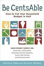 Be CentsAble : How to Cut Your Household Budget in Half by Kristin McKee and...