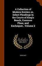 A Collection of Modern Entries; or, Select Pleadings in the Courts of King's...